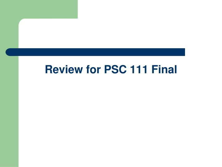Review for psc 111 final
