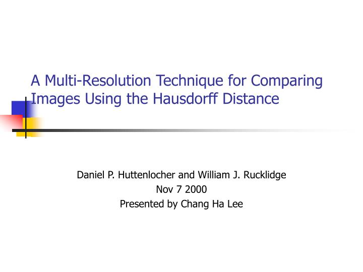 A multi resolution technique for comparing images using the hausdorff distance