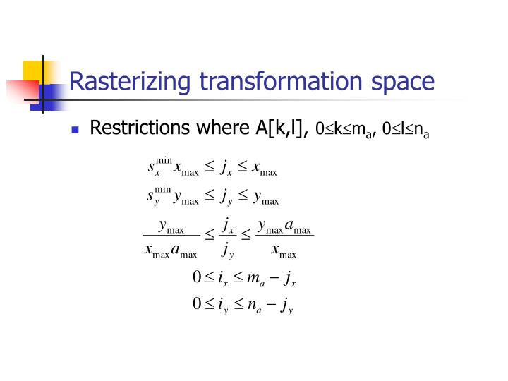 Rasterizing transformation space