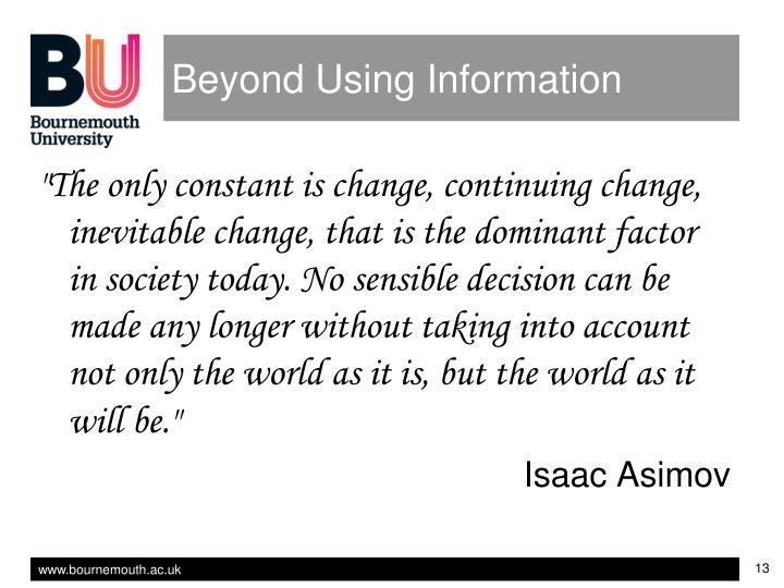 Beyond Using Information