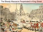 the bloody massacre perpetrated in king street