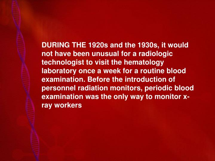 DURING THE 1920s and the 1930s, it would not have been unusual for a radiologic technologist to visi...