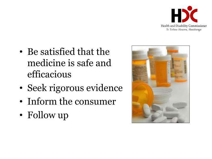 Be satisfied that the medicine is safe and efficacious