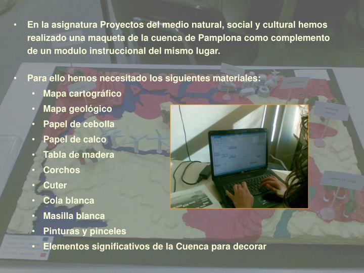 En la asignatura Proyectos del medio natural, social y cultural hemos realizado una maqueta de la cu...