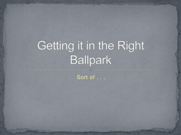 Getting it in the Right Ballpark