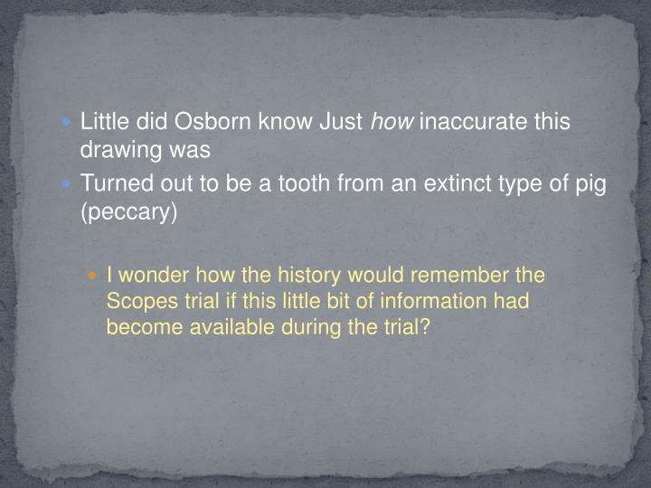 Little did Osborn know Just