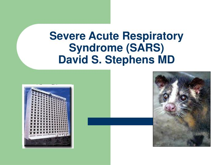 severe acute respiratory syndrome sars david s stephens md