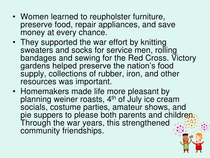 Women learned to reupholster furniture, preserve food, repair appliances, and save money at every chance.