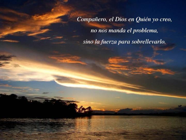 Compañero, el Dios en Quién yo creo,