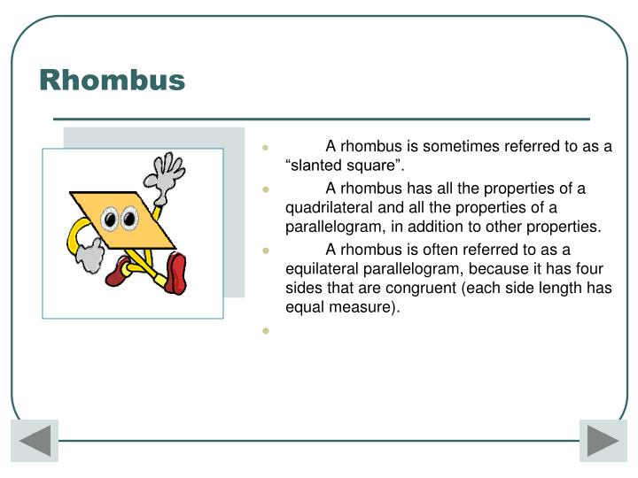 """A rhombus is sometimes referred to as a """"slanted square""""."""