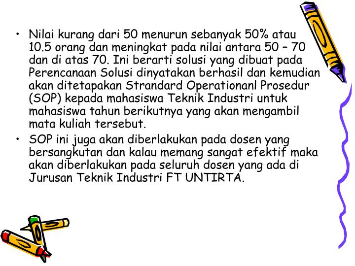Nilai kurang dari 50 menurun sebanyak 50% atau 10.5 orang dan meningkat pada nilai antara 50 – 70 dan di atas 70.