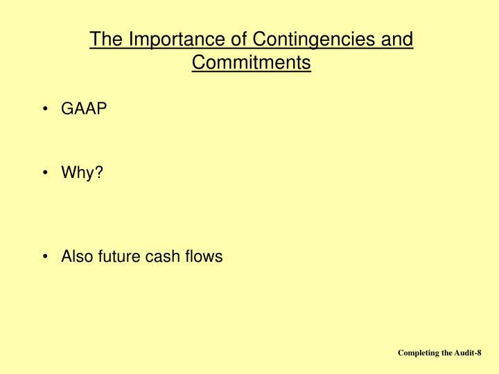 The Importance of Contingencies and Commitments