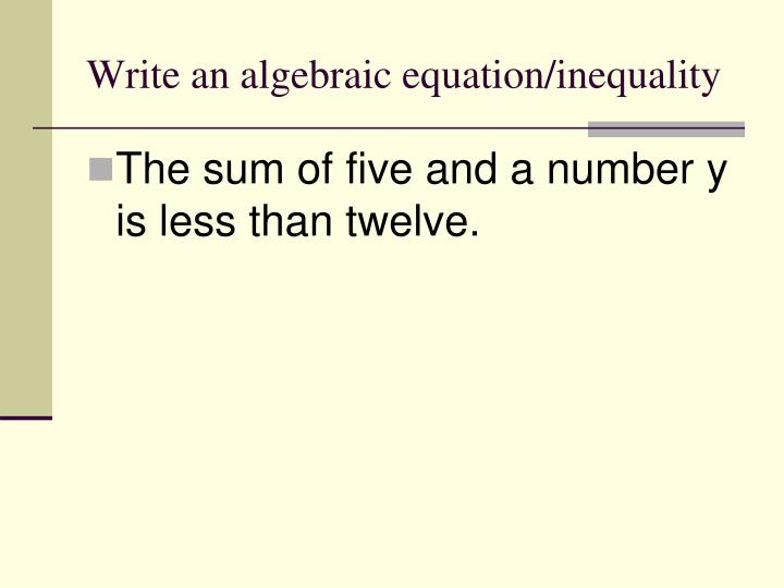 Write an algebraic equation/inequality