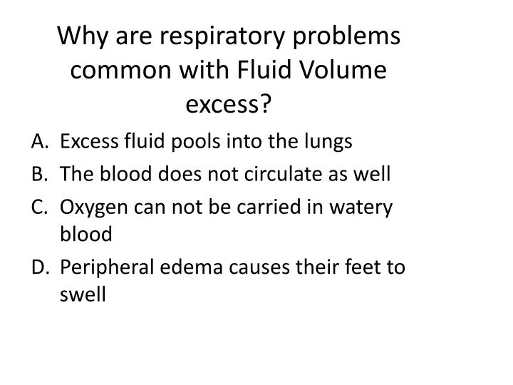 Why are respiratory problems common with Fluid Volume excess?