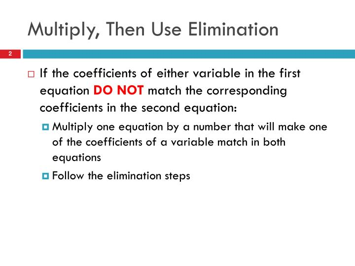 Multiply then use elimination