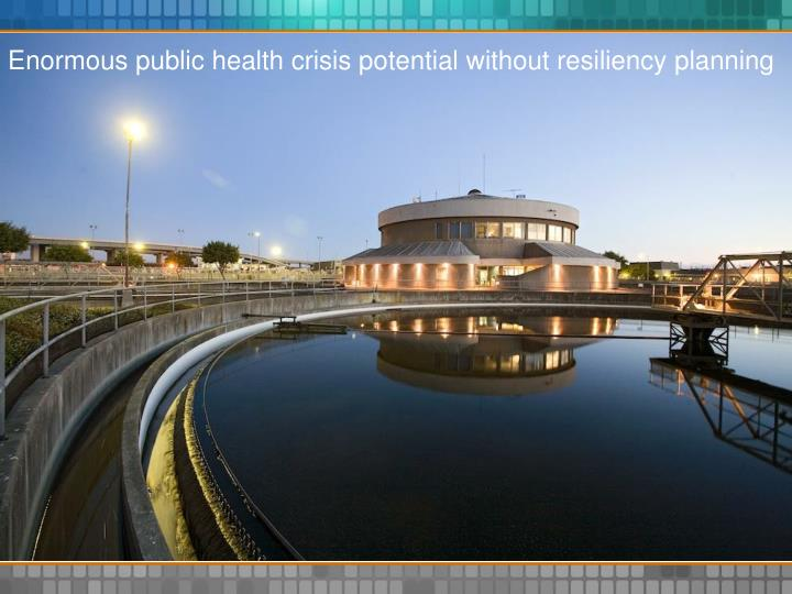 Enormous public health crisis potential without resiliency planning