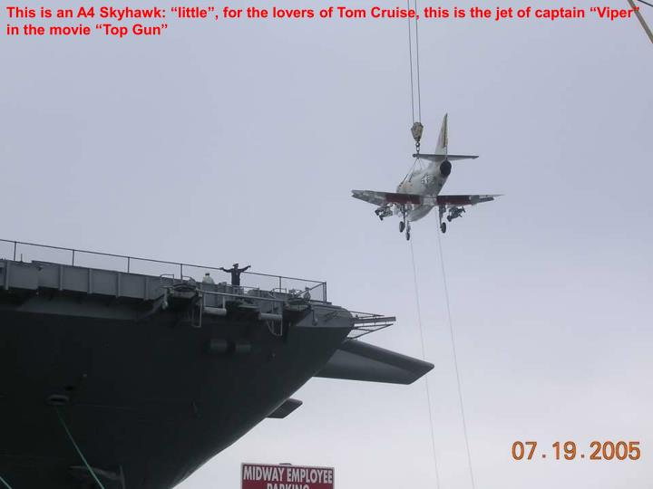 "This is an A4 Skyhawk: ""little"", for the lovers of Tom Cruise, this is the jet of captain ""Viper"" in the movie ""Top Gun"""