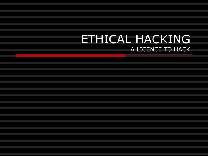 Ethical hacking a licence to hack
