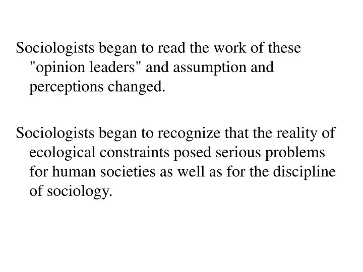 """Sociologists began to read the work of these """"opinion leaders"""" and assumption and perceptions changed."""
