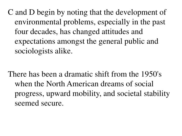 C and D begin by noting that the development of environmental problems, especially in the past four decades, has changed attitudes and expectations amongst the general public and sociologists alike.