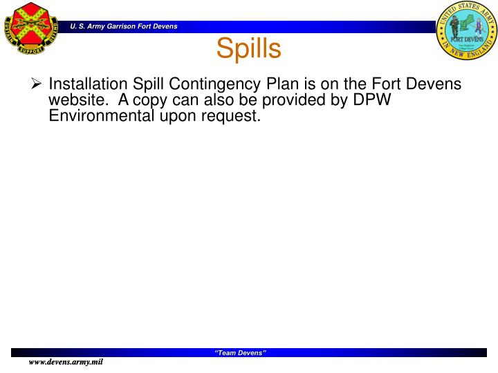 Installation Spill Contingency Plan is on the Fort Devens website.  A copy can also be provided by DPW Environmental upon request.