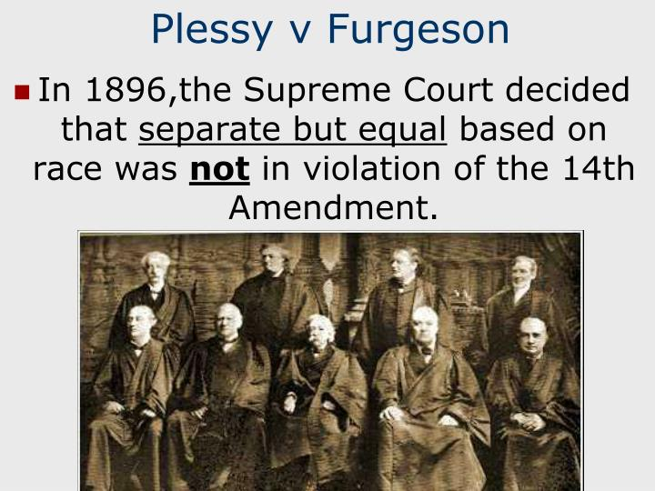 "an analysis of the supreme court in 1896 Supreme court's landmark decision plessy v ferguson established the ""separate but equal"" policy that created a legal system of racial discrimination."