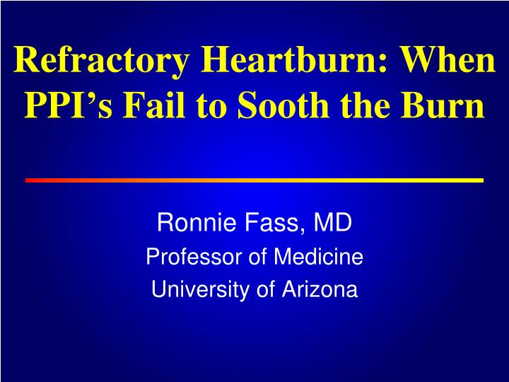 refractory heartburn when ppi s fail to sooth the burn n.