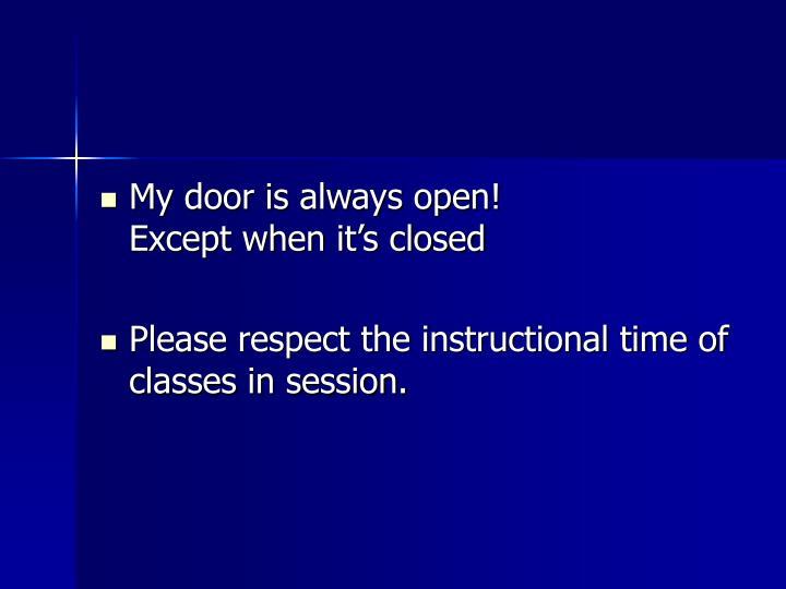 My door is always open!