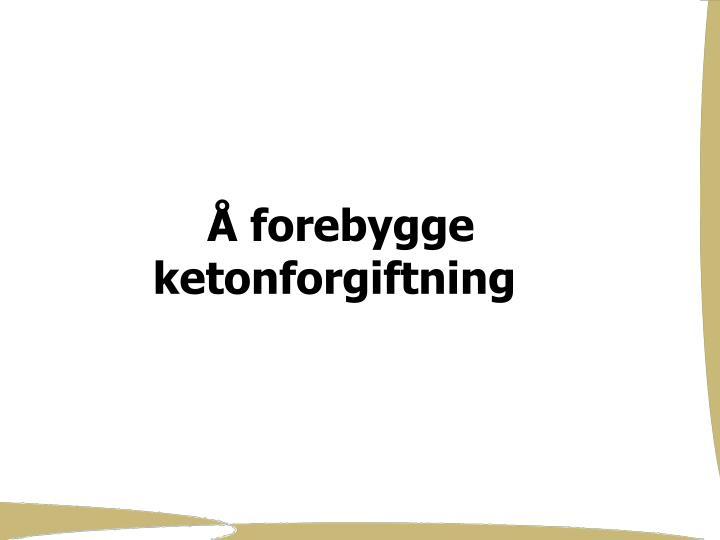 Å forebygge ketonforgiftning