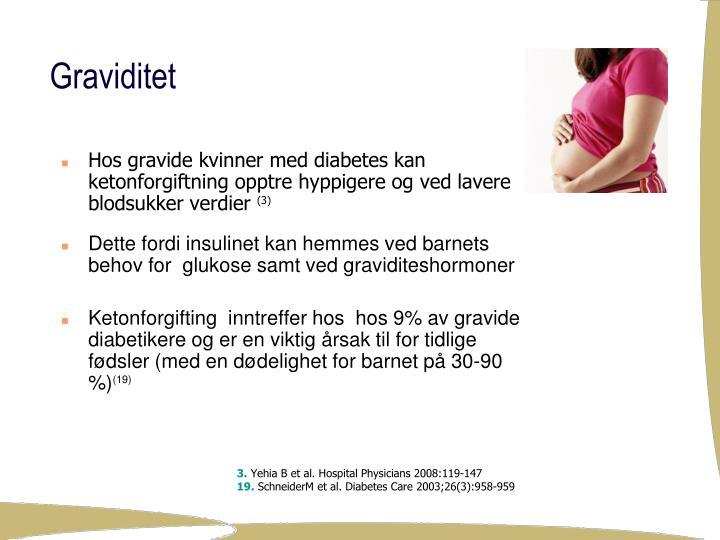 Hos gravide kvinner med diabetes kan ketonforgiftning opptre hyppigere og ved lavere blodsukker verdier