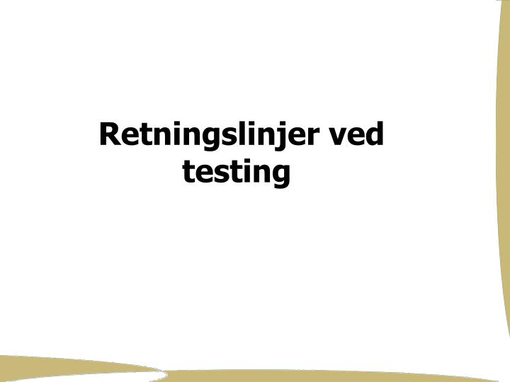 Retningslinjer ved testing