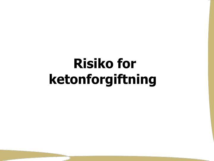 Risiko for ketonforgiftning