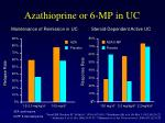 azathioprine or 6 mp in uc