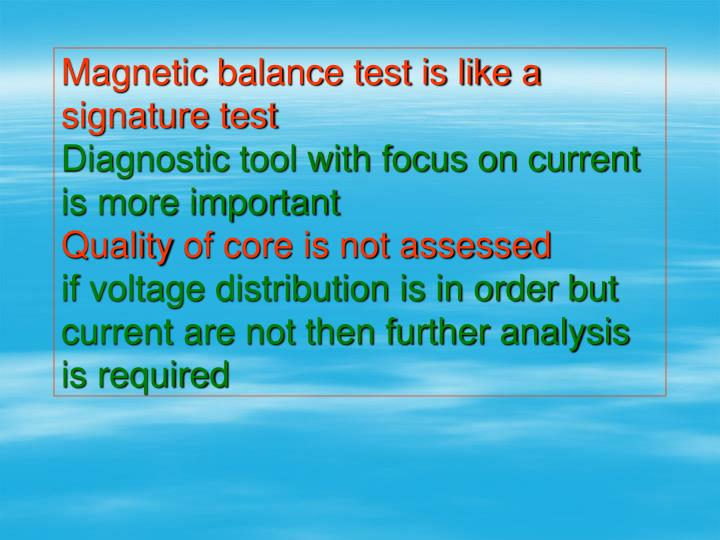 Magnetic balance test is like a signature test