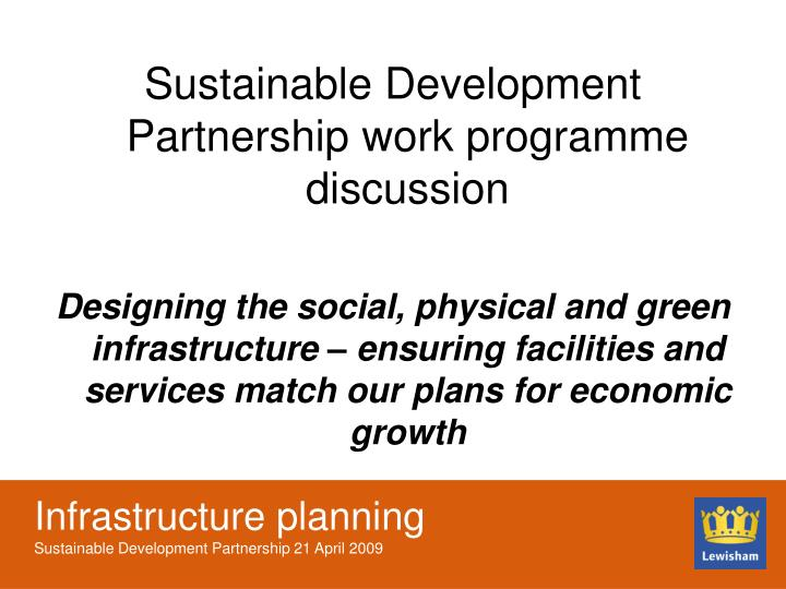 infrastructure planning sustainable development partnership 21 april 2009 n.