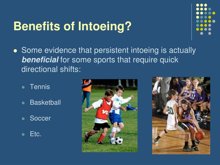 Benefits of Intoeing?