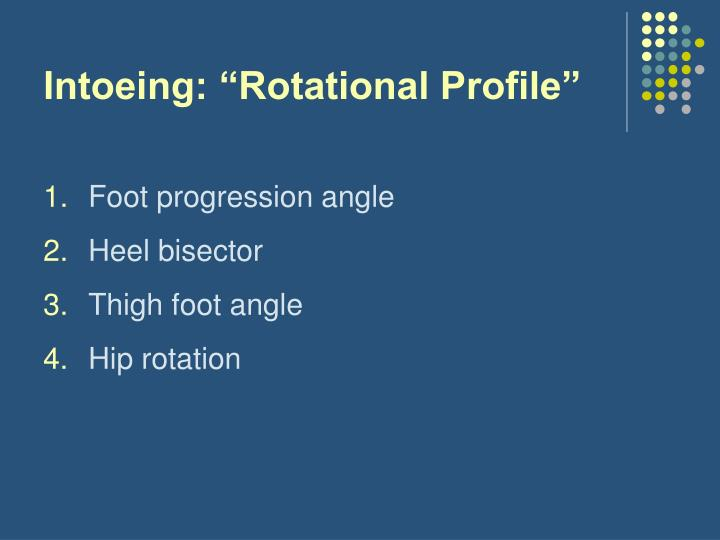 "Intoeing: ""Rotational Profile"""