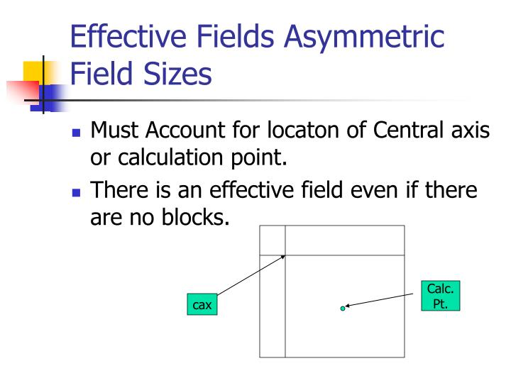 Effective Fields Asymmetric Field Sizes