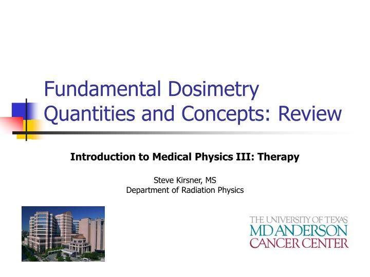 Fundamental dosimetry quantities and concepts review