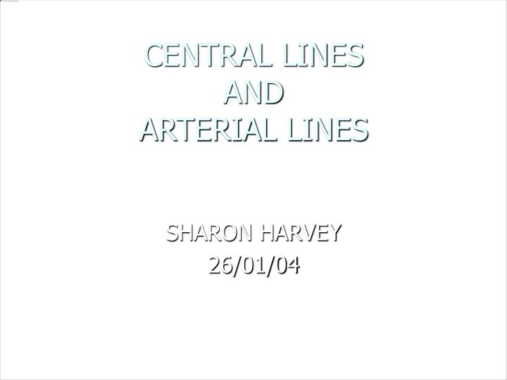 central lines and arterial lines