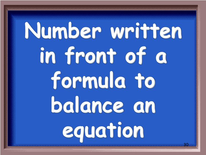Number written in front of a formula to balance an equation
