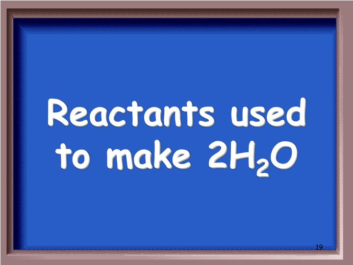Reactants used to make 2H