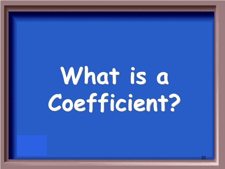 What is a Coefficient?