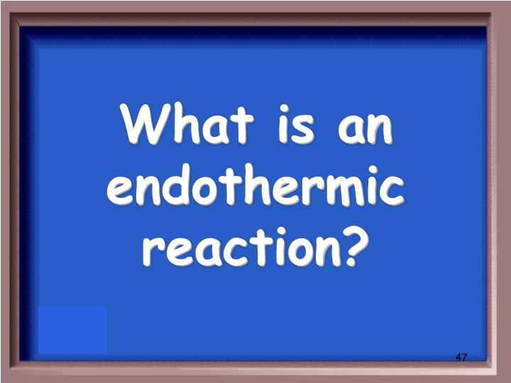 What is an endothermic reaction?