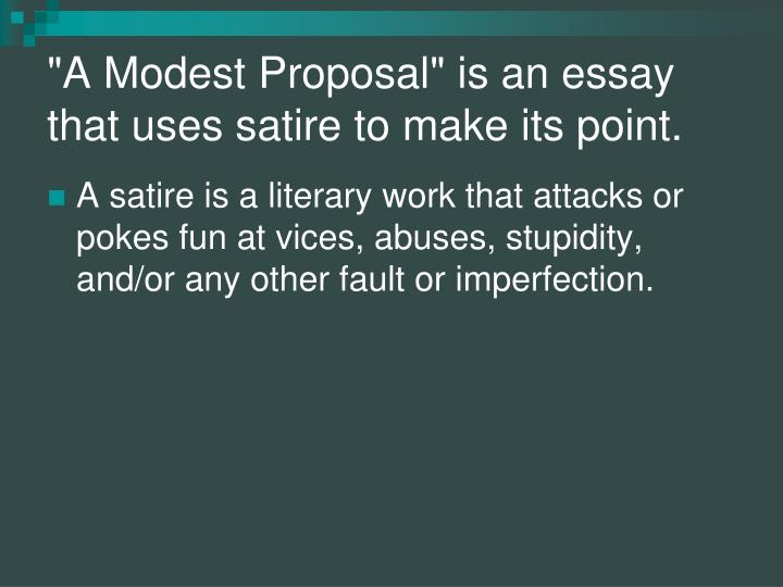 ppt  a modest proposal powerpoint presentation  id a modest proposal is an essay that uses satire to make its  business essay format also persuasive essay example high school sample high school admission essays