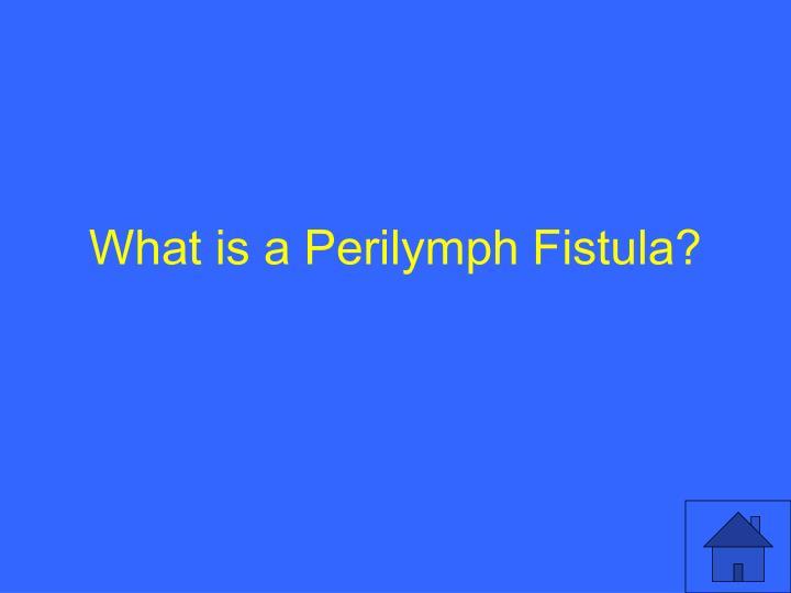 What Is A Perilymph Fistula