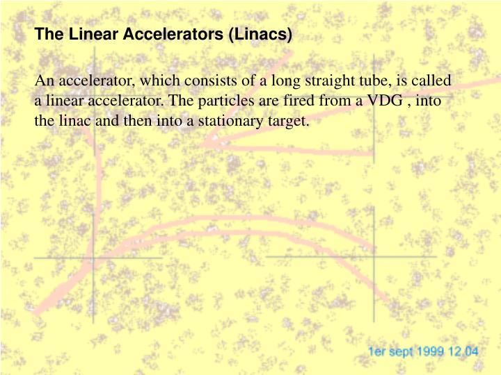 The Linear Accelerators (Linacs)