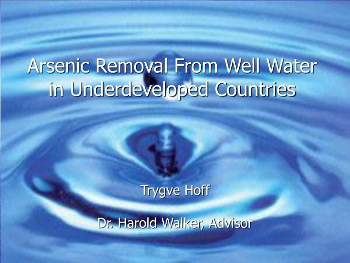 Arsenic removal from well water in underdeveloped countries
