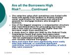are all the borrowers high risk continued1