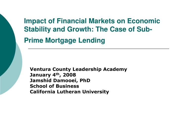 impact of financial markets on economic stability and growth the case of sub prime mortgage lending n.